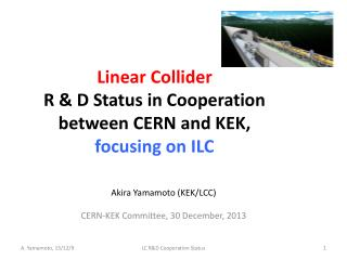 Linear Collider  R & D Status in Cooperation between CERN and KEK, focusing on ILC