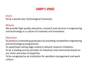 UMP's VMO Vision To be a world-class Technological University.  Mission