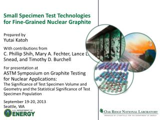 Small Specimen Test Technologies for Fine-Grained Nuclear  Graphite