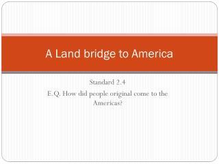 A Land bridge to America