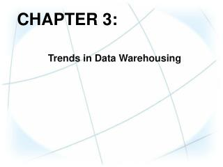 CHAPTER  3: Trends  in Data Warehousing