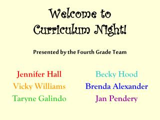 Welcome to  Curriculum Night! Presented by the Fourth Grade Team
