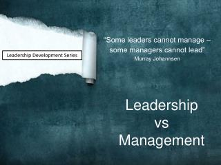 """Some leaders cannot manage –  some managers cannot lead"" Murray  Johannsen"