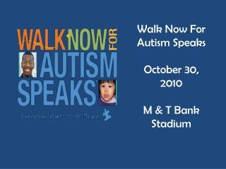Walk Now For Autism Speaks October 30, 2010 M & T Bank Stadium
