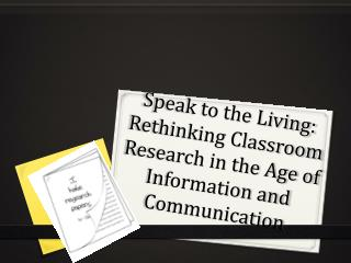 Speak to the Living: Rethinking Classroom Research in the Age of Information and Communication
