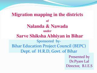 Migration mapping in the districts of Nalanda  &  Nawada under  Sarve Shiksha Abhiyan  in Bihar