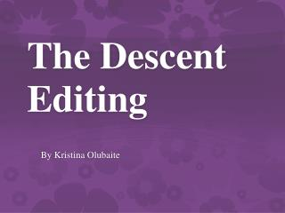 The Descent Editing