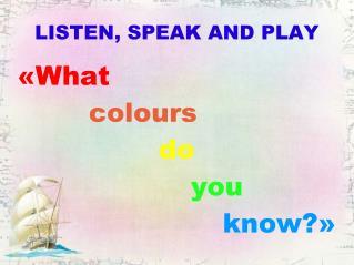 LISTEN, SPEAK AND PLAY