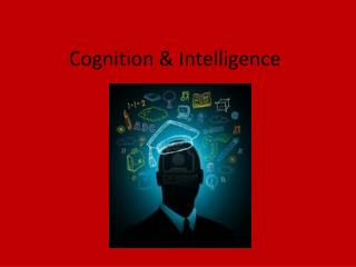 Cognition & Intelligence