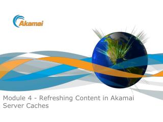 Module 4 - Refreshing Content in Akamai Server Caches