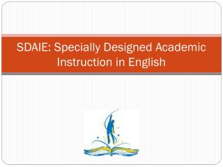 SDAIE: Specially Designed Academic Instruction in English