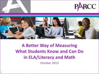 A Better Way of Measuring  What Students Know and Can Do  in ELA/Literacy and Math October 2013