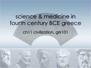 science & medicine in fourth century BCE  g reece