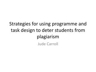 Strategies for  using  programme  and task design to deter students from plagiarism