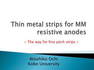 Thin  metal strips for MM resistive anodes