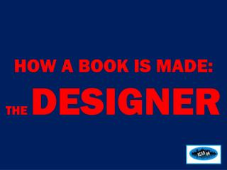 HOW  A BOOK IS MADE: THE  DESIGNER