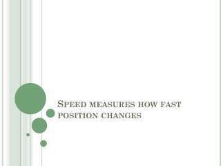 Speed measures how fast position changes