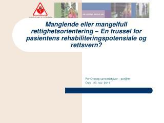 Per Oretorp seniorrådgiver    per@ltn Oslo . 23. nov. 2011
