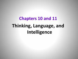 Chapters 10 and 11 Thinking, Language, and Intelligence