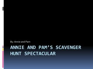 Annie and Pam's Scavenger Hunt Spectacular