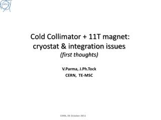 Cold Collimator + 11T magnet: cryostat & integration issues (first thoughts)