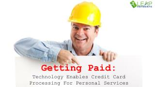 Getting Paid : Technology Enables Credit Card Processing For