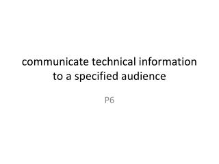 communicate technical information to a specified audience