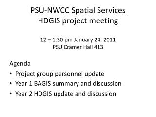 PSU-NWCC Spatial Services HDGIS project meeting  12 – 1:30 pm January 24, 2011 PSU Cramer Hall 413