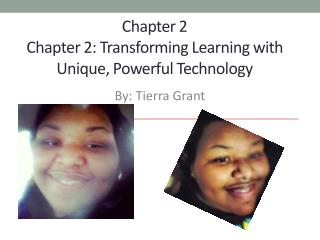 Chapter 2 Chapter 2: Transforming Learning with Unique, Powerful Technology