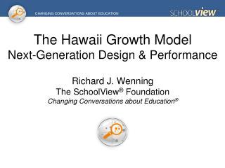 The Hawaii Growth Model Next-Generation Design & Performance Richard J. Wenning