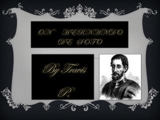 On     Hernando De   soto