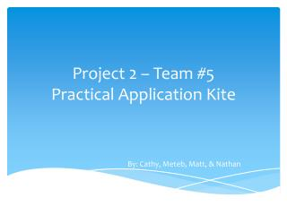 Project 2 – Team #5 Practical Application Kite