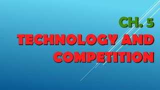 Ch. 5 Technology  and Competition