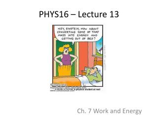 PHYS16 – Lecture 13