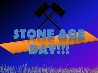 STONE AGE DAY!!!