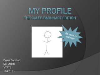 My Profile The Caleb Barnhart Edition