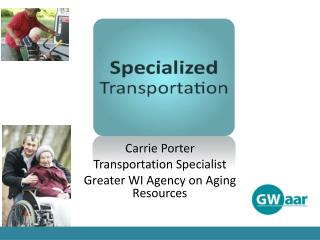 Carrie Porter  Transportation Specialist Greater WI Agency on Aging Resources