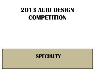 2013 AUID DESIGN COMPETITION