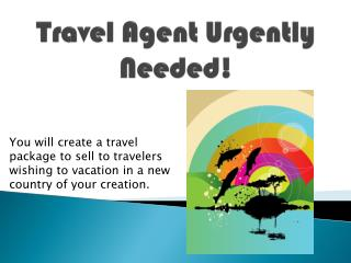 Travel Agent Urgently Needed!