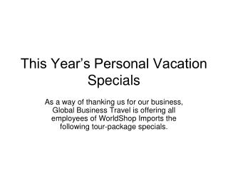This Year's Personal Vacation Specials