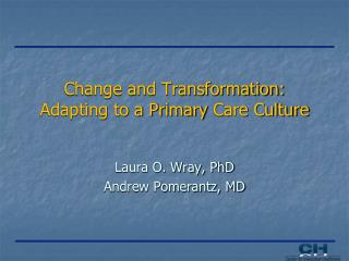 Change and Transformation: Adapting to a Primary  Care Culture