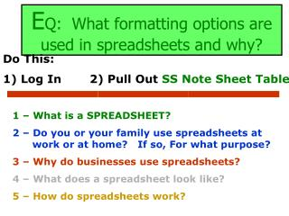 E Q:  What formatting options are used in spreadsheets and why?