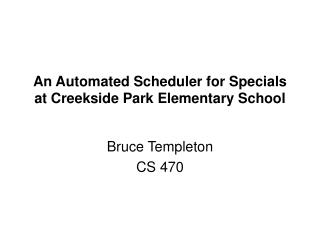 An Automated Scheduler for Specials at  Creekside  Park Elementary School