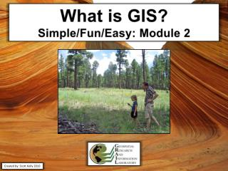 What is GIS? Simple/Fun/Easy: Module 2