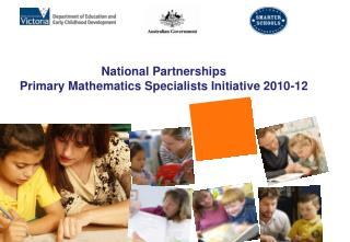 National Partnerships  Primary Mathematics Specialists Initiative 2010-12