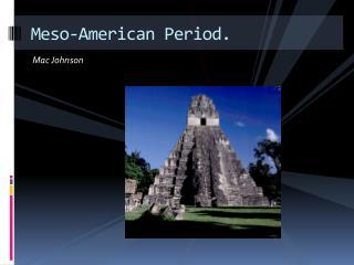 Meso-American  P eriod.