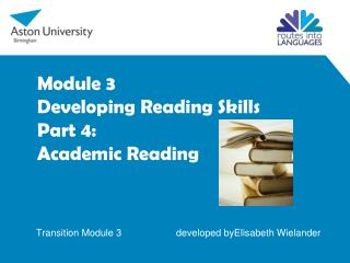 Module 3 Developing  Reading Skills Part 4: Academic Reading