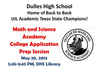 Math and Science  Academy College Application Prep Session May 30,  2013 2:45-3:45 PM, DHS Library