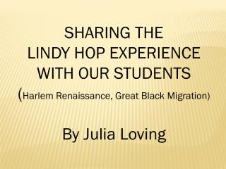 SHARING THE  LINDY HOP EXPERIENCE WITH OUR STUDENTS ( Harlem Renaissance, Great Black Migration)