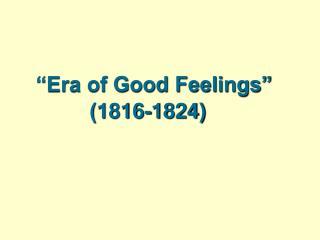 """""""Era of Good Feelings""""   (1816-1824)"""